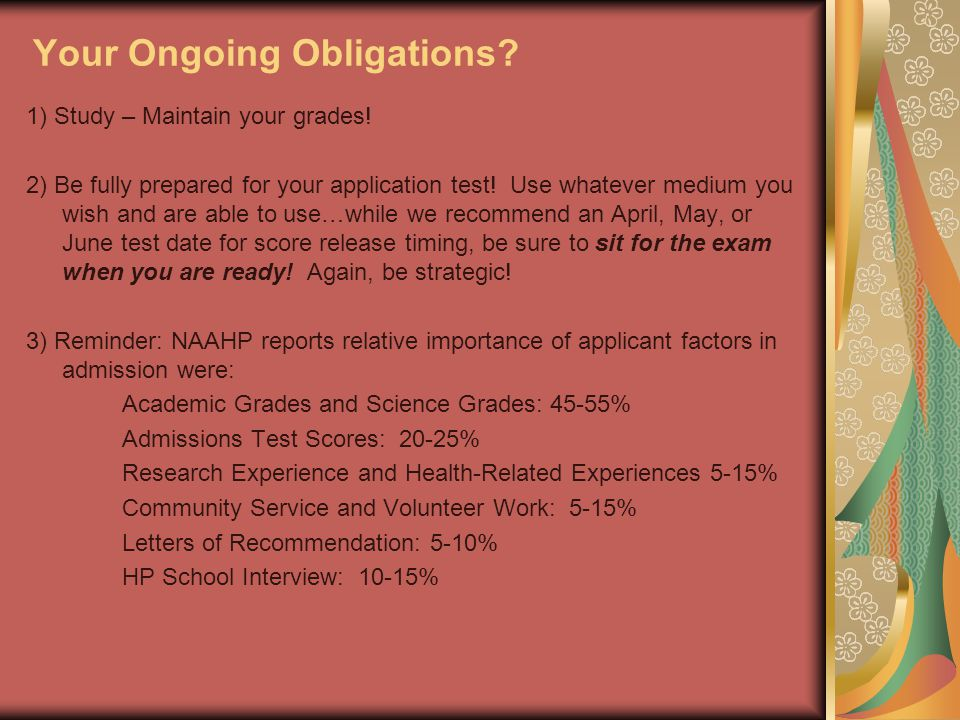 Your Ongoing Obligations? 1) Study – Maintain your grades! 2) Be fully prepared for your application test! Use whatever medium you wish and are able t