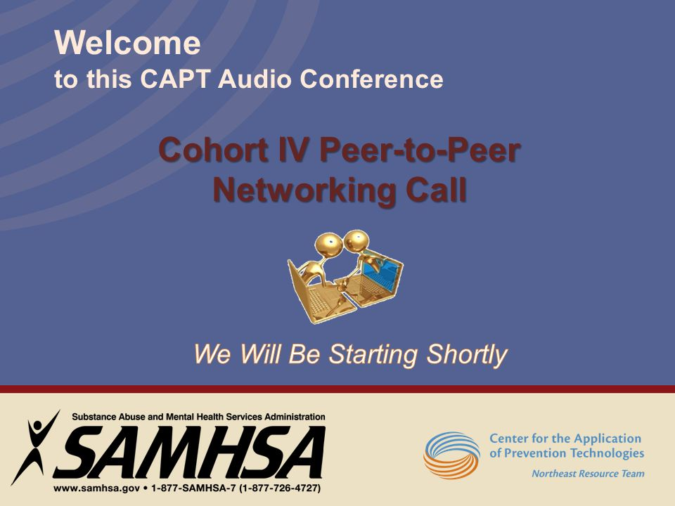 Welcome to this CAPT Audio Conference Cohort IV Peer-to-Peer Networking Call