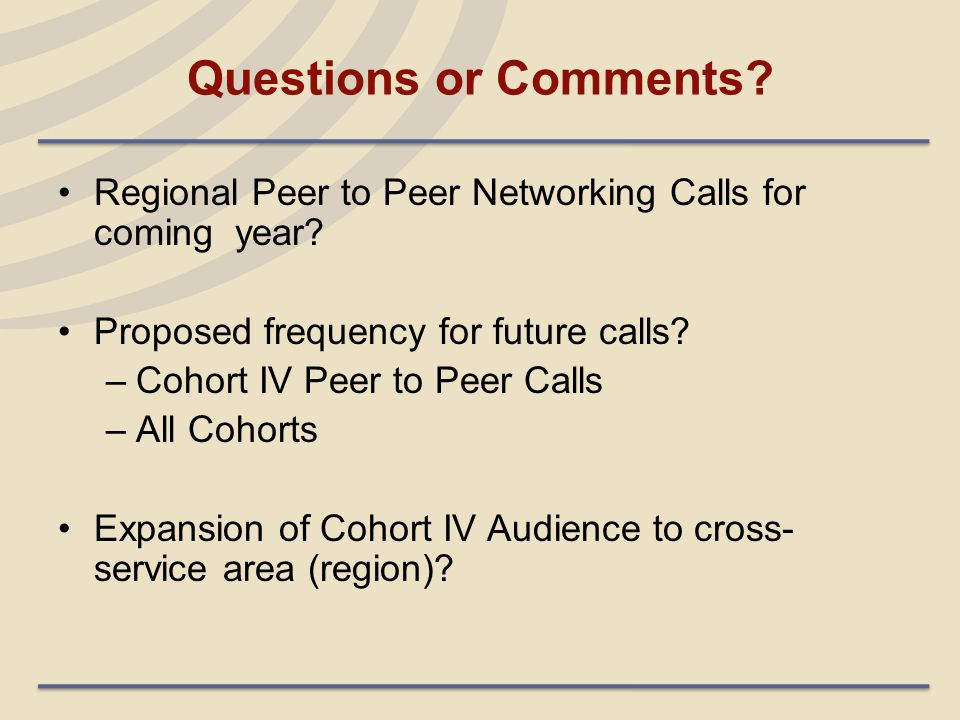 Questions or Comments. Regional Peer to Peer Networking Calls for coming year.
