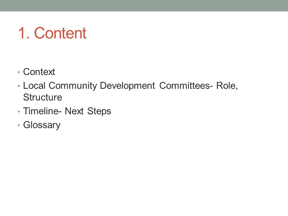 1. Content Context Local Community Development Committees- Role, Structure Timeline- Next Steps Glossary