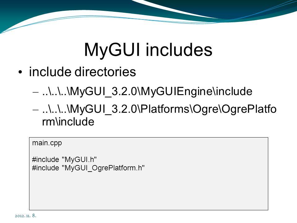 MyGUI includes include directories –..\..\..\MyGUI_3.2.0\MyGUIEngine\include –..\..\..\MyGUI_3.2.0\Platforms\Ogre\OgrePlatfo rm\include 2012.
