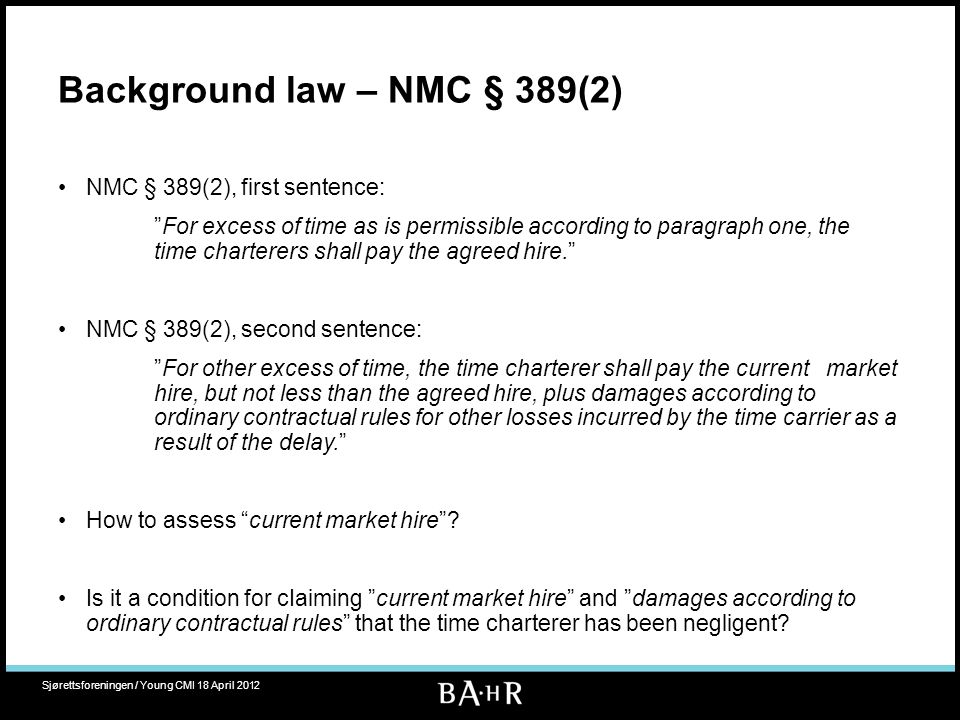 "Background law – NMC § 389(2) NMC § 389(2), first sentence: ""For excess of time as is permissible according to paragraph one, the time charterers shal"