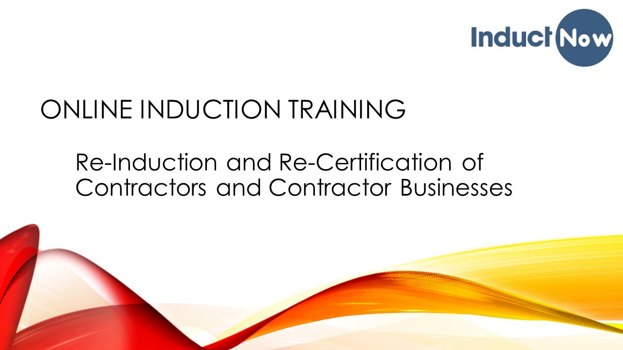 ONLINE INDUCTION TRAINING Re-Induction and Re-Certification of Contractors and Contractor Businesses
