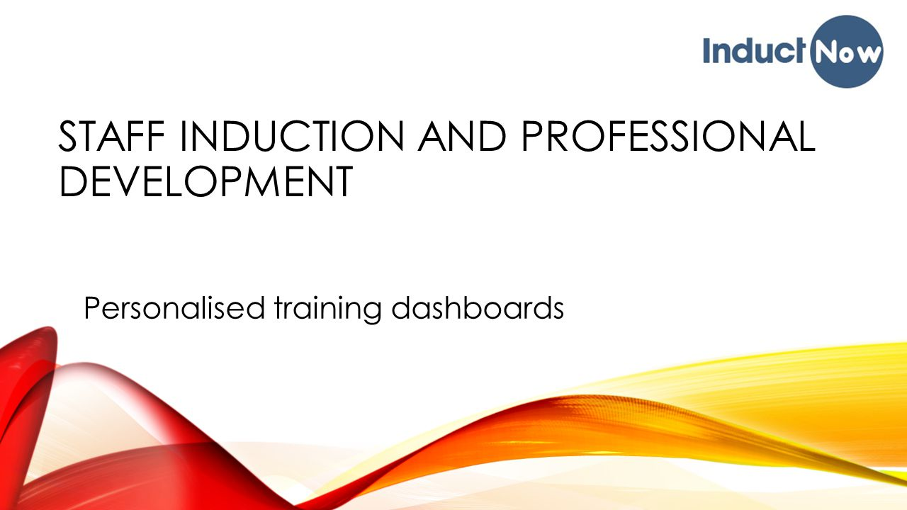 STAFF INDUCTION AND PROFESSIONAL DEVELOPMENT Personalised training dashboards