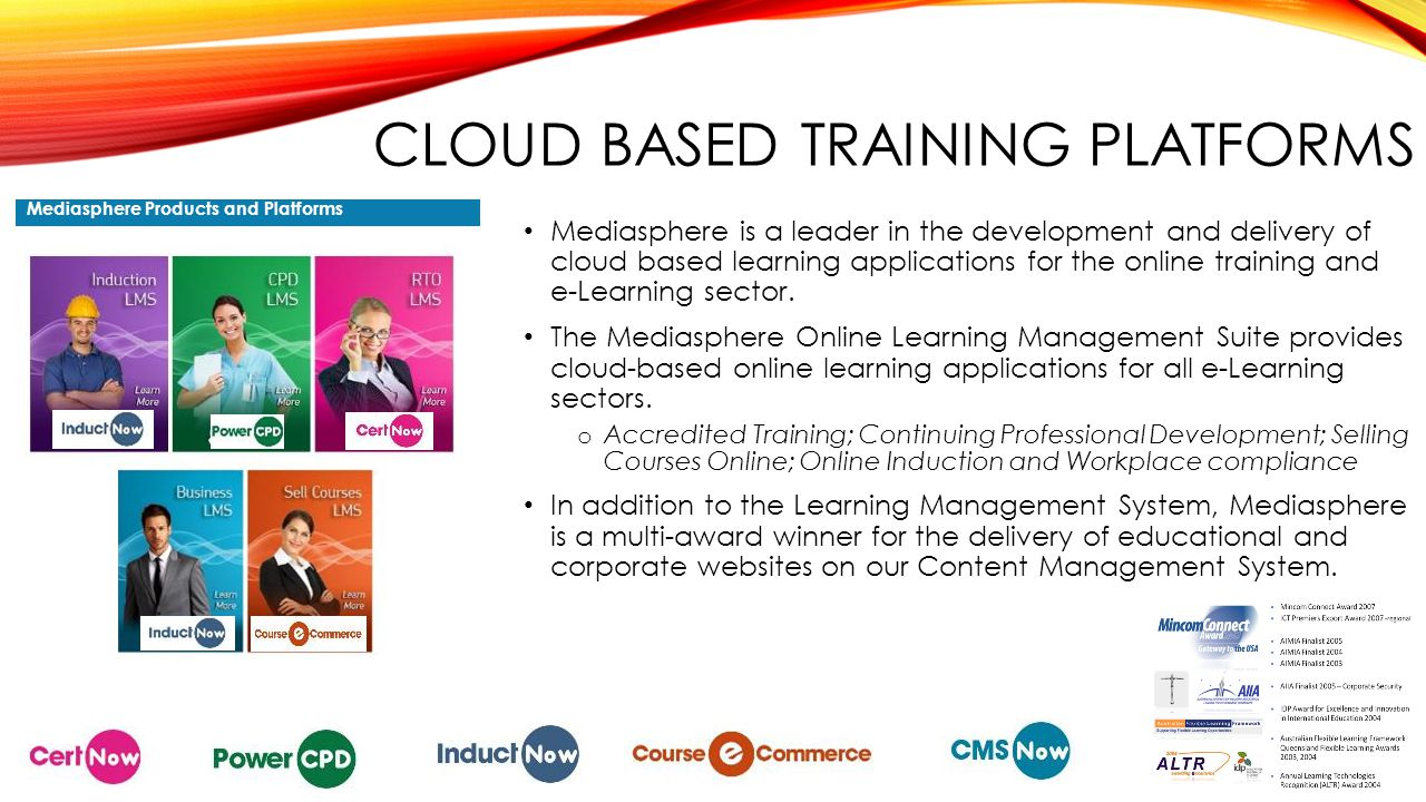 CLOUD BASED TRAINING PLATFORMS Mediasphere Products and Platforms Mediasphere is a leader in the development and delivery of cloud based learning applications for the online training and e-Learning sector.