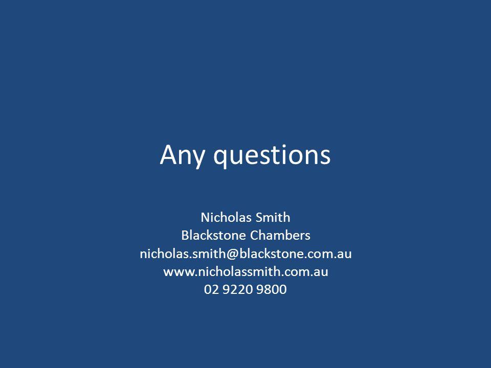 Any questions Nicholas Smith Blackstone Chambers nicholas.smith@blackstone.com.au www.nicholassmith.com.au 02 9220 9800