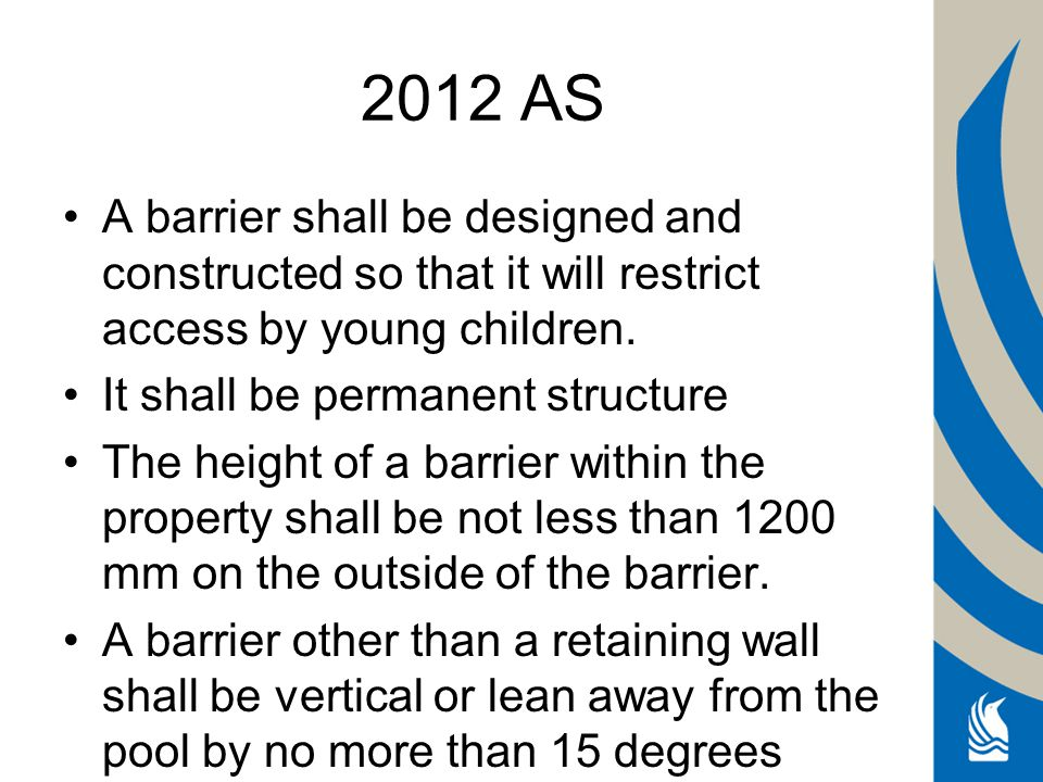2012 AS A barrier shall be designed and constructed so that it will restrict access by young children.