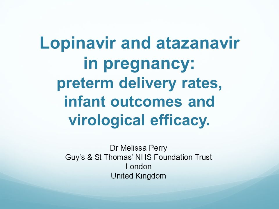 Lopinavir and atazanavir in pregnancy: preterm delivery rates, infant outcomes and virological efficacy.