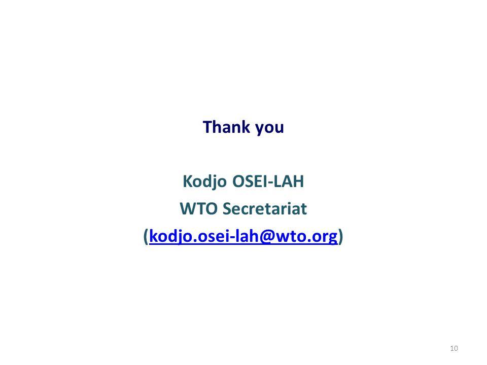 Thank you Kodjo OSEI-LAH WTO Secretariat (kodjo.osei-lah@wto.org)kodjo.osei-lah@wto.org 10