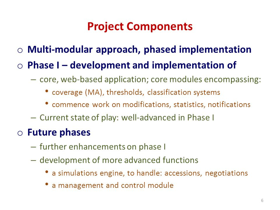 Project Components o Multi-modular approach, phased implementation o Phase I – development and implementation of – core, web-based application; core m