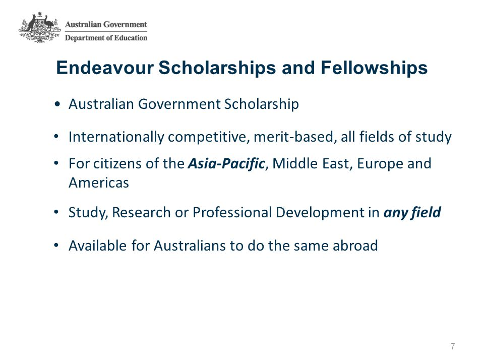 Endeavour Scholarships and Fellowships Australian Government Scholarship Internationally competitive, merit-based, all fields of study For citizens of