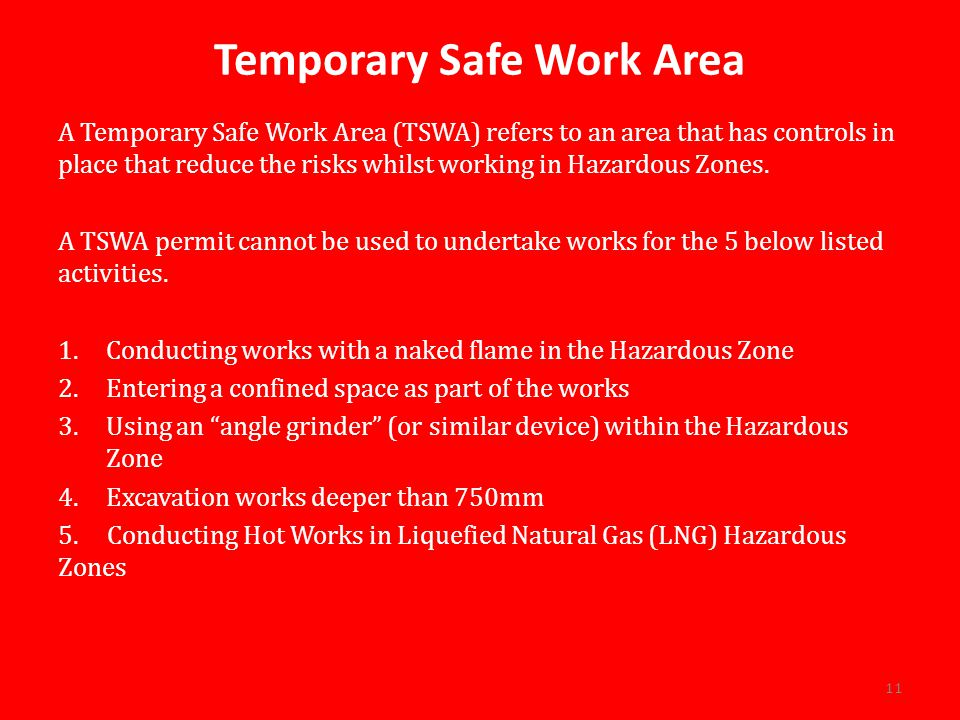 Temporary Safe Work Area A Temporary Safe Work Area (TSWA) refers to an area that has controls in place that reduce the risks whilst working in Hazardous Zones.