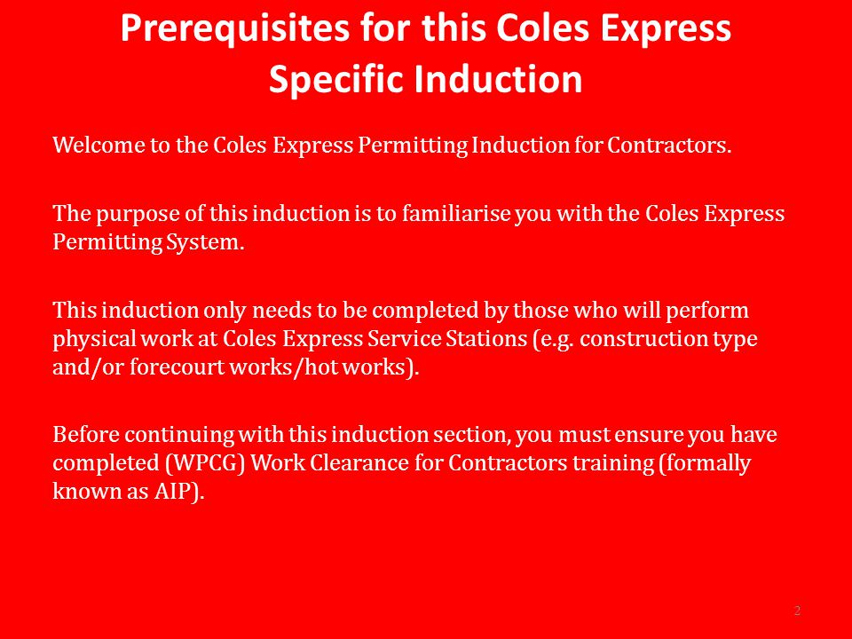 Prerequisites for this Coles Express Specific Induction Welcome to the Coles Express Permitting Induction for Contractors.