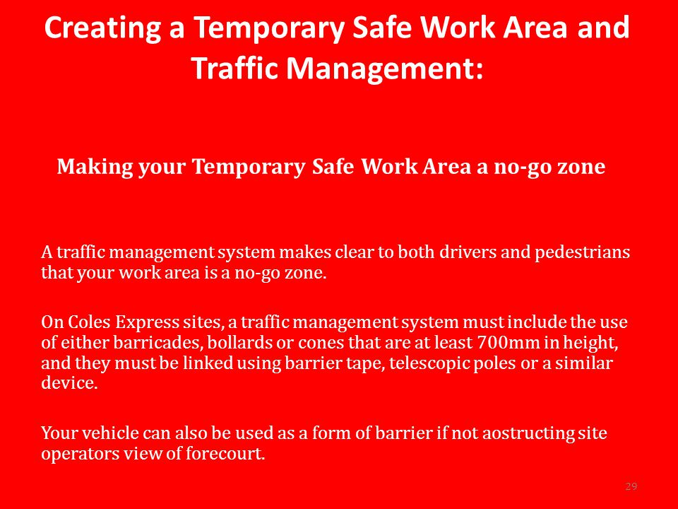 Creating a Temporary Safe Work Area and Traffic Management: Making your Temporary Safe Work Area a no-go zone A traffic management system makes clear to both drivers and pedestrians that your work area is a no-go zone.