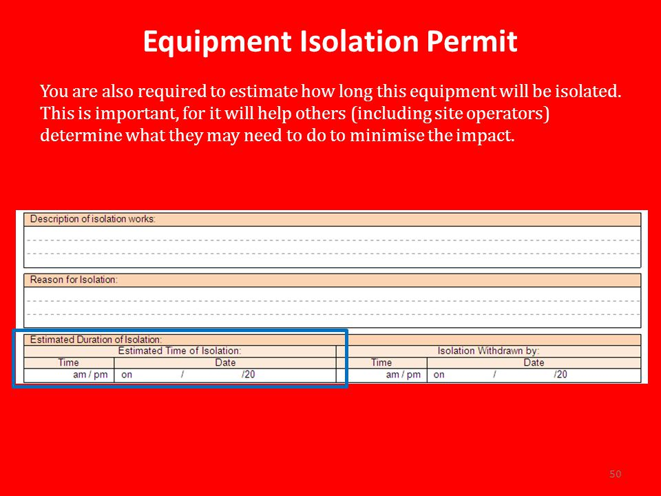 Equipment Isolation Permit You are also required to estimate how long this equipment will be isolated.