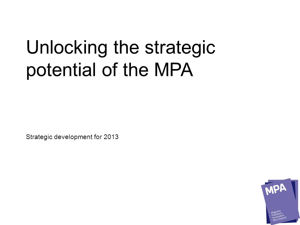 The MPA Tomorrow A clear role to play to drive ad spend: The frontline The MPA Advertisers Publishers Sponsors Giving them reasons to say yes 12