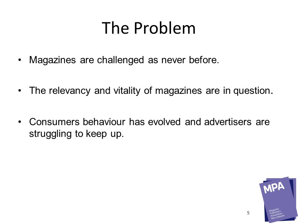 5 Things We've Learnt #3 Keep your friends close and your enemies closer Magazines make advertising campaigns far more effective, either when used alone, or in conjunction with other media.