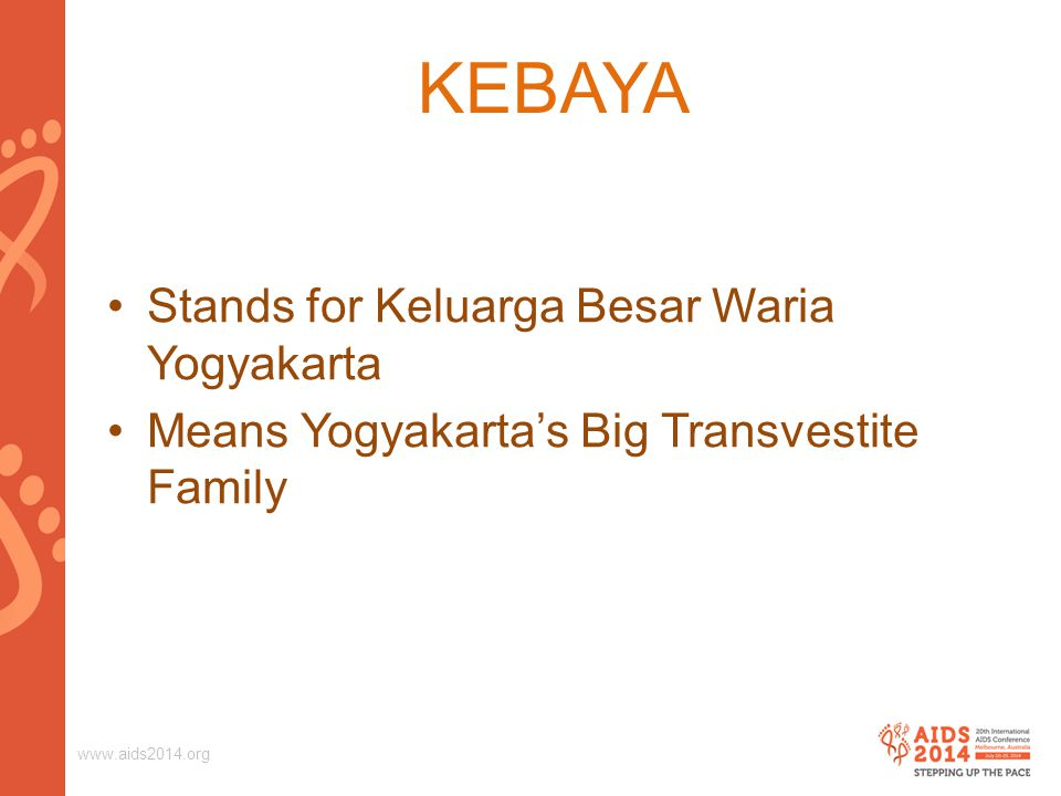 www.aids2014.org KEBAYA Stands for Keluarga Besar Waria Yogyakarta Means Yogyakarta's Big Transvestite Family