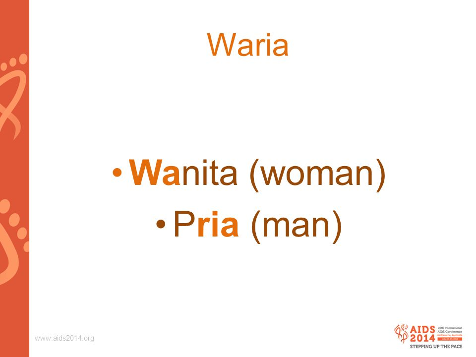 www.aids2014.org Waria Wanita (woman) Pria (man)