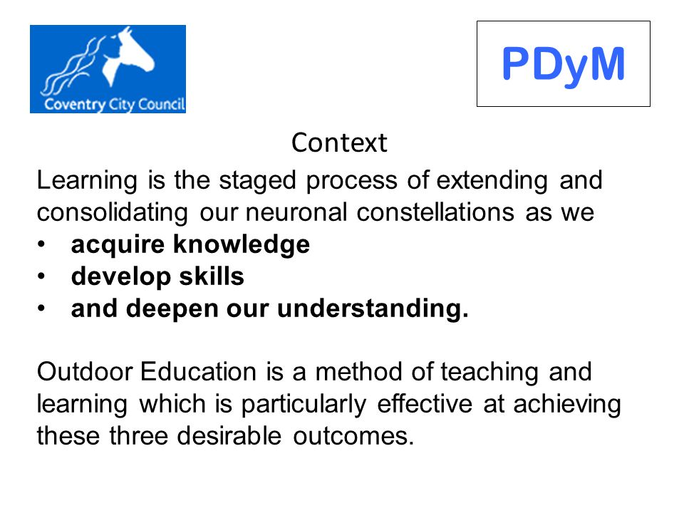 Context PDyM Learning is the staged process of extending and consolidating our neuronal constellations as we acquire knowledge develop skills and deepen our understanding.