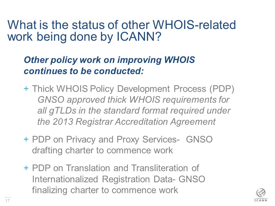 17 What is the status of other WHOIS-related work being done by ICANN.