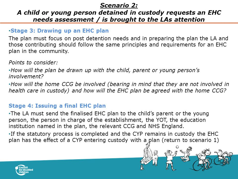 Stage 3: Drawing up an EHC plan The plan must focus on post detention needs and in preparing the plan the LA and those contributing should follow the