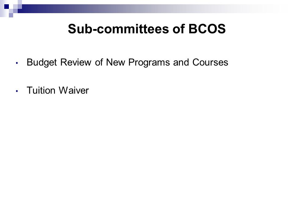 Sub-committees of BCOS Budget Review of New Programs and Courses Tuition Waiver