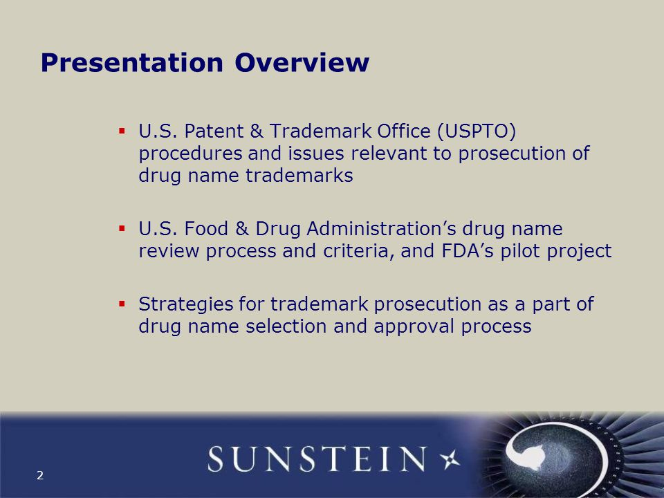 2 Presentation Overview  U.S. Patent & Trademark Office (USPTO) procedures and issues relevant to prosecution of drug name trademarks  U.S. Food & D