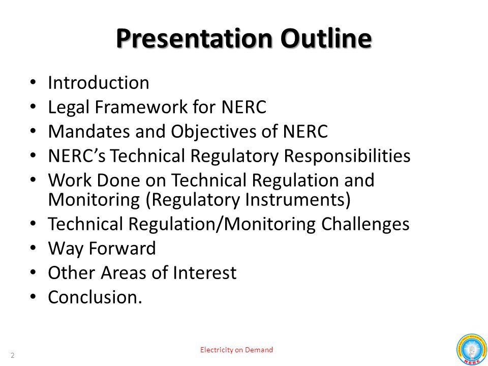 Presentation Outline Introduction Legal Framework for NERC Mandates and Objectives of NERC NERC's Technical Regulatory Responsibilities Work Done on T