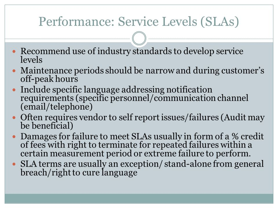 Performance: Service Levels (SLAs) Recommend use of industry standards to develop service levels Maintenance periods should be narrow and during custo