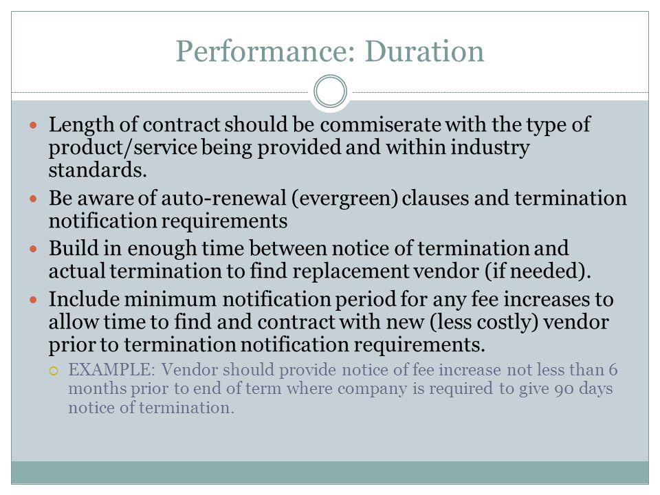 Performance: Duration Length of contract should be commiserate with the type of product/service being provided and within industry standards. Be aware