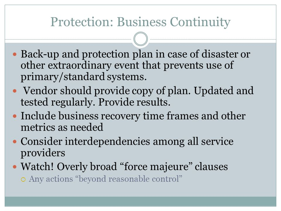 Protection: Business Continuity Back-up and protection plan in case of disaster or other extraordinary event that prevents use of primary/standard sys
