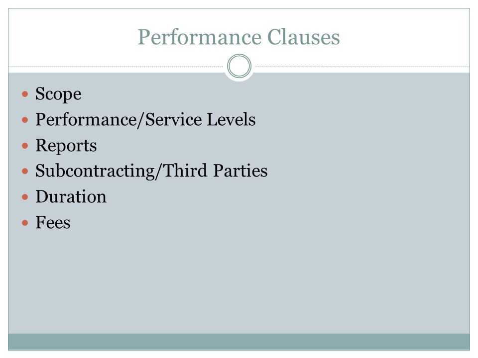 Performance Clauses Scope Performance/Service Levels Reports Subcontracting/Third Parties Duration Fees