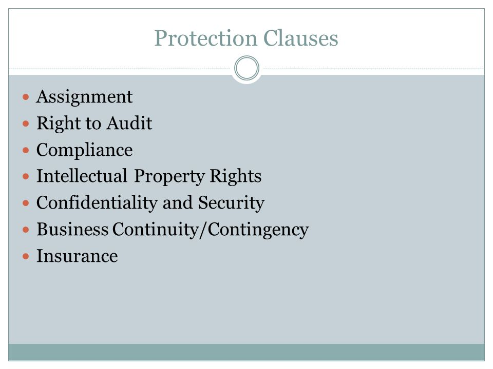 Protection Clauses Assignment Right to Audit Compliance Intellectual Property Rights Confidentiality and Security Business Continuity/Contingency Insu