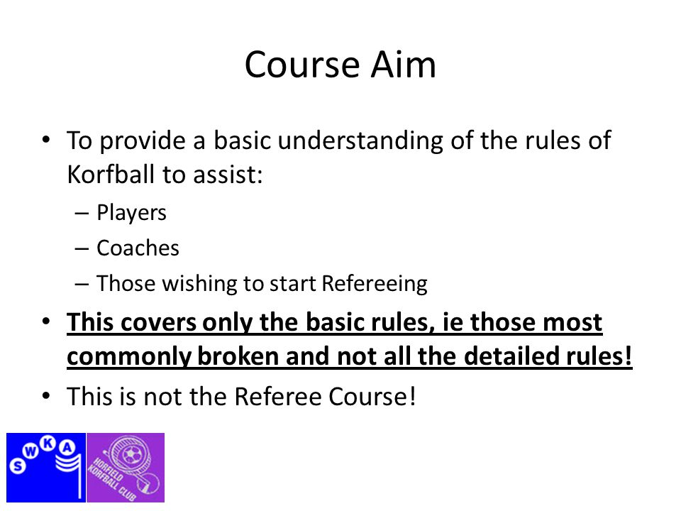 Course Content To cover the basic rules covering: – Conduct of the Game – Restarting the Game Throw off / Restart, Throw up, Penalty, Free Passes – Infringements