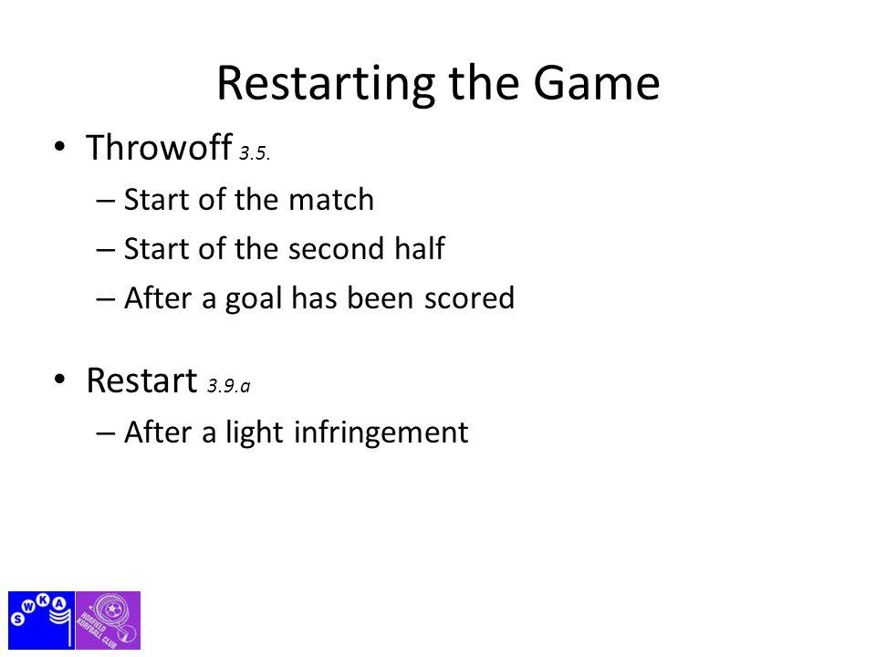 Restarting the Game Throw off, Outball & Restart 3.9.c < 4 sec ✔ > 2.5 m ✔ ✗ ✗