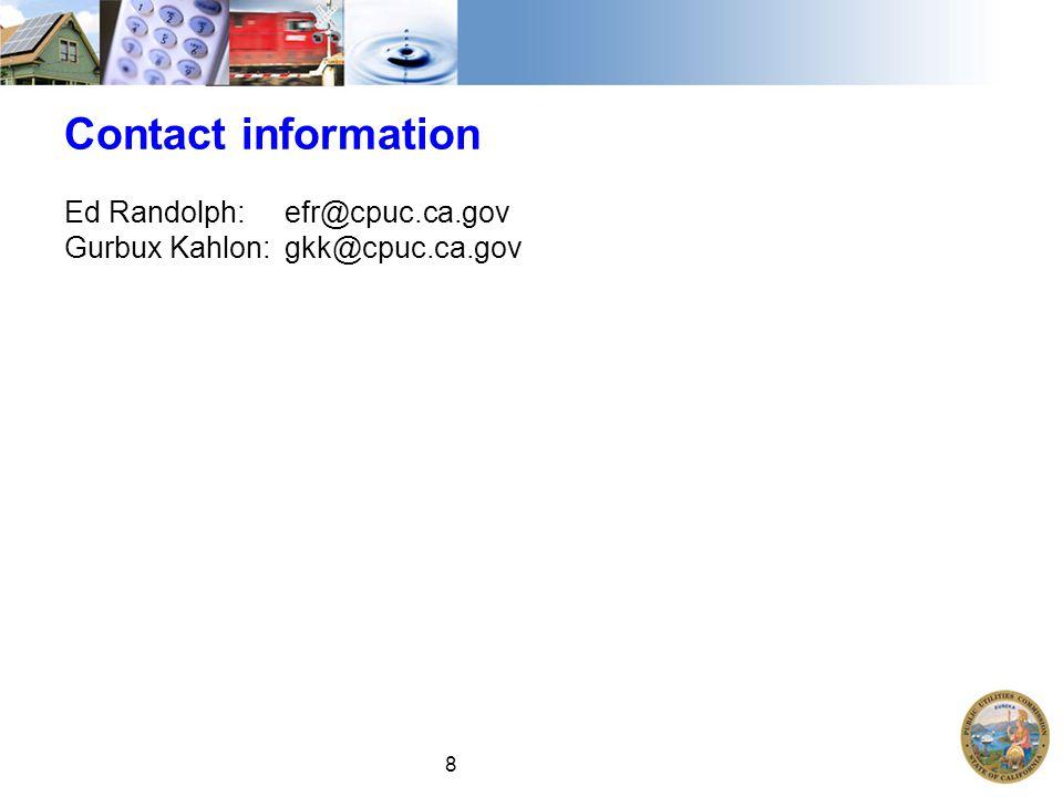 8 Contact information Ed Randolph: efr@cpuc.ca.gov Gurbux Kahlon: gkk@cpuc.ca.gov