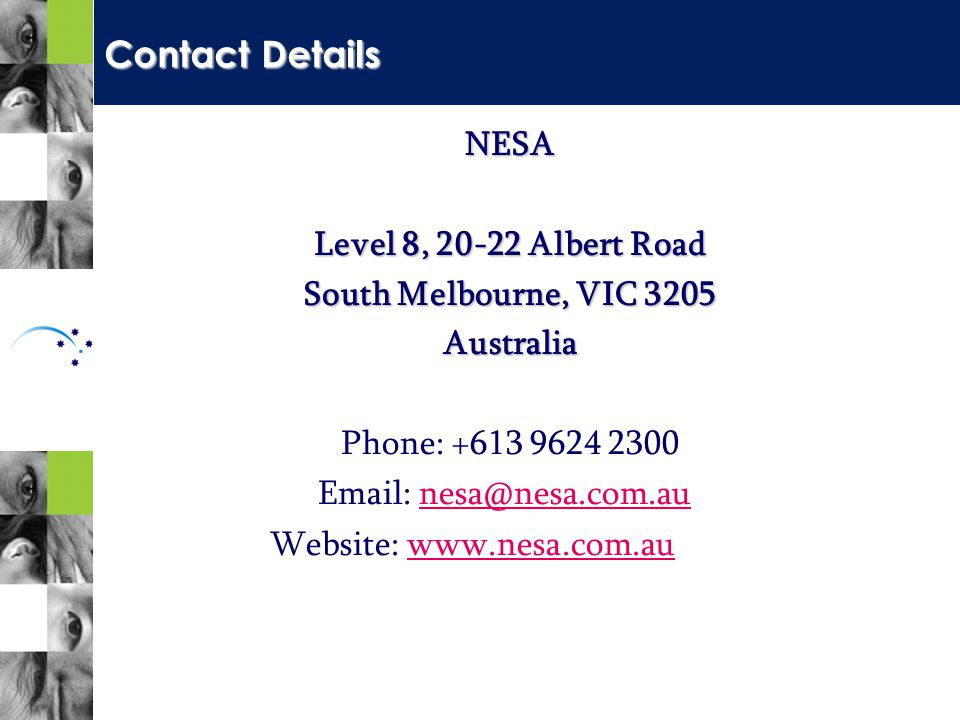 NESA Level 8, 20-22 Albert Road South Melbourne, VIC 3205 Australia Phone: +613 9624 2300 Email: nesa@nesa.com.aunesa@nesa.com.au Website: www.nesa.com.auwww.nesa.com.au Contact Details