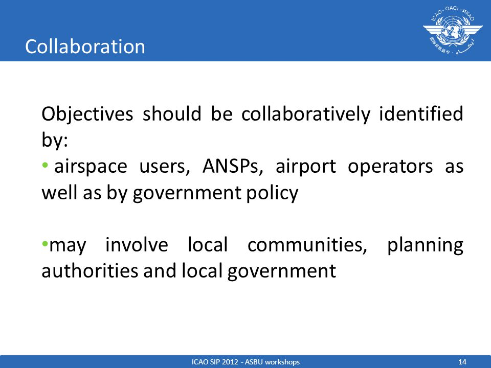 15 Restrictions ICAO SIP 2012 - ASBU workshops To not compromise safety and capacity, it may not always be possible to fly fully optimized CCO.