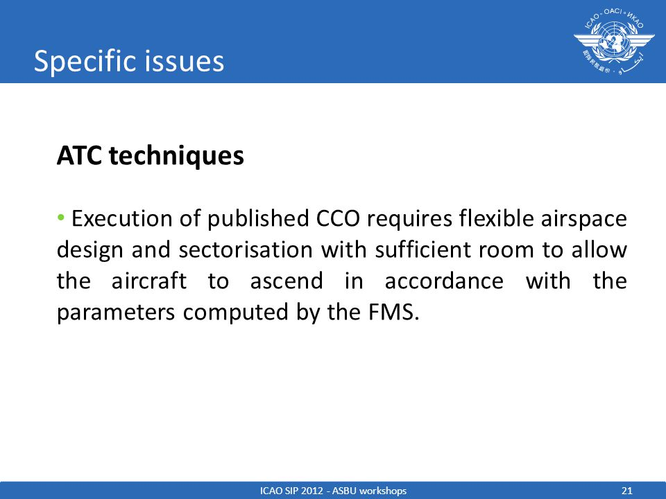 22 References Doc 4444 – PANS-ATM Doc 9426 - Air Traffic Services Planning Manual Doc 9613 – Performance-based Navigation (PBN) Manual Doc 9931 - Continuous Descent Operations (CDO) Manual Continuous Climb Operations (CCO) Manual (under development) ICAO SIP 2012 - ASBU workshops