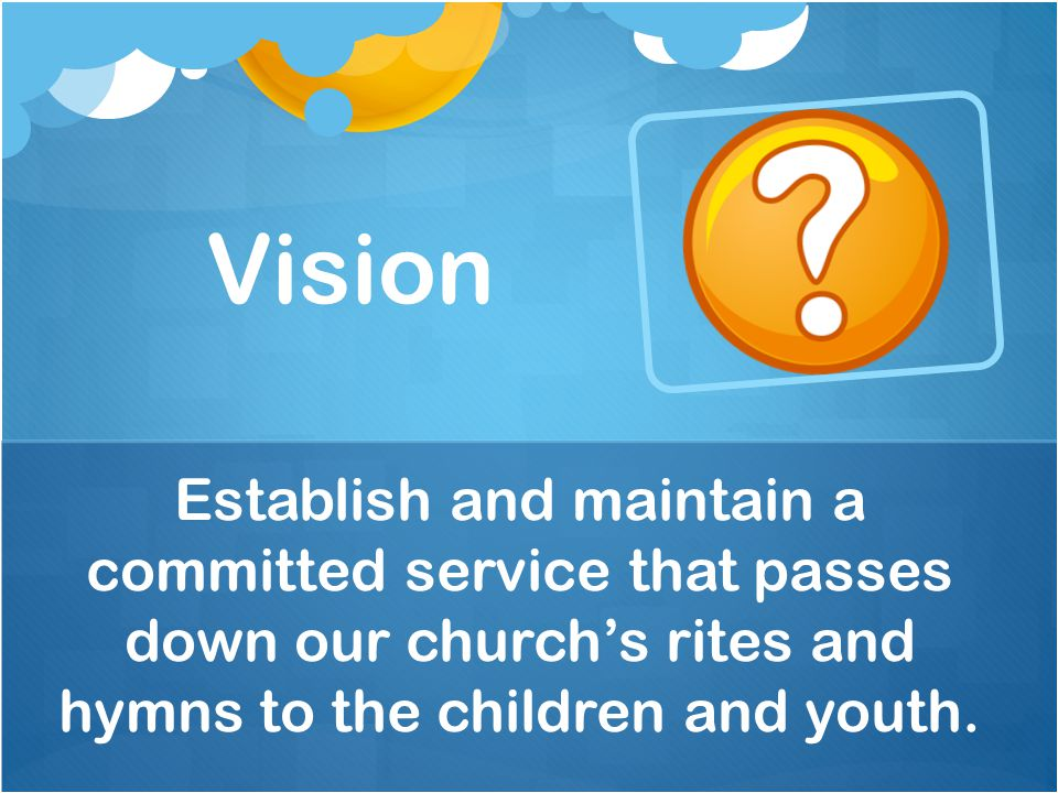 Establish and maintain a committed service that passes down our church's rites and hymns to the children and youth.