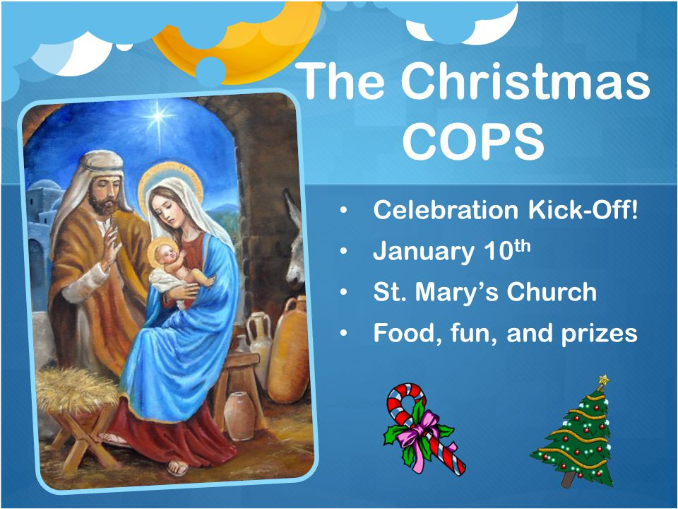 The Christmas COPS Celebration Kick-Off! January 10 th St. Mary's Church Food, fun, and prizes