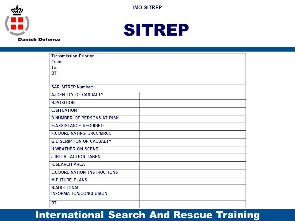International Search And Rescue Training SITREP Transmission Priority: From: To: BT SAR SITREP Number: A.IDENTITY OF CASUALTY B.POSITION C.SITUATION D
