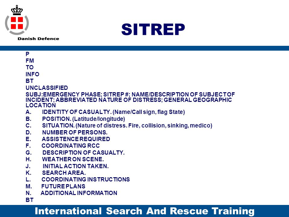 International Search And Rescue Training SITREP P FM TO INFO BT UNCLASSIFIED SUBJ:EMERGENCY PHASE; SITREP #; NAME/DESCRIPTION OF SUBJECT OF INCIDENT;