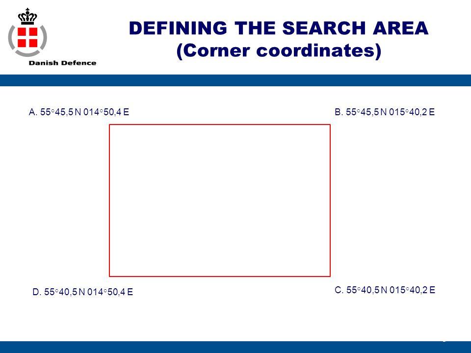 DEFINING THE SEARCH AREA (Corner coordinates) 6 A. 55°45,5 N 014°50,4 E C. 55°40,5 N 015°40,2 E B. 55°45,5 N 015°40,2 E D. 55°40,5 N 014°50,4 E