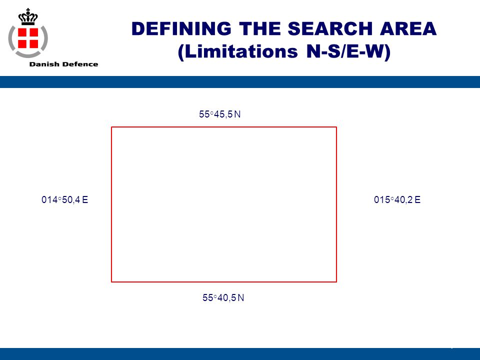 DEFINING THE SEARCH AREA (Limitations N-S/E-W) 7 55°45,5 N 015°40,2 E 55°40,5 N 014°50,4 E