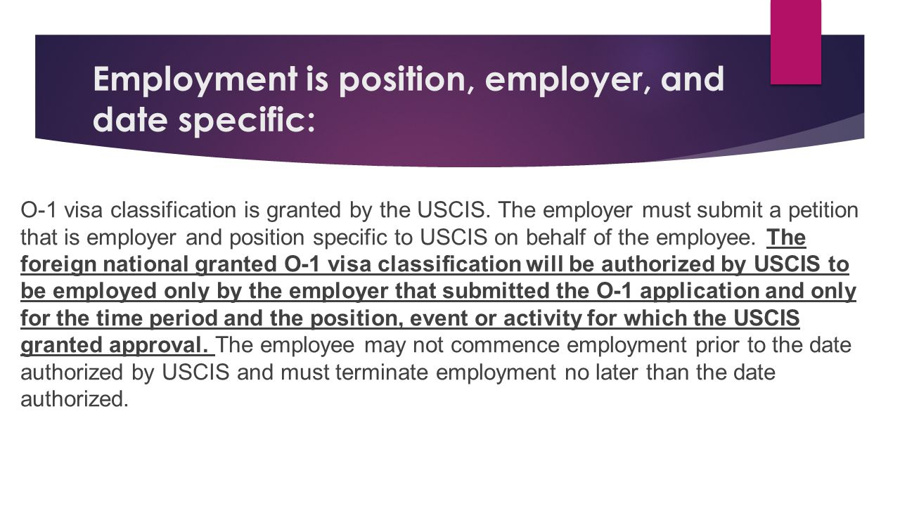 Employment is position, employer, and date specific: O-1 visa classification is granted by the USCIS. The employer must submit a petition that is empl