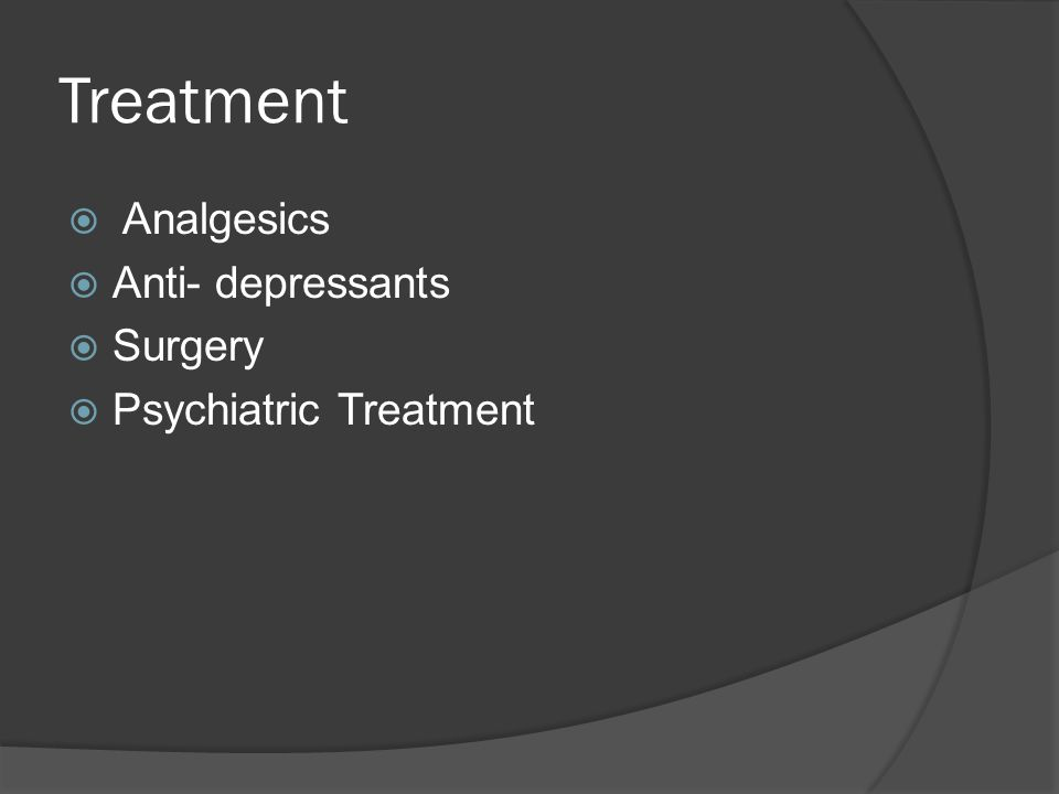 Treatment  Analgesics  Anti- depressants  Surgery  Psychiatric Treatment