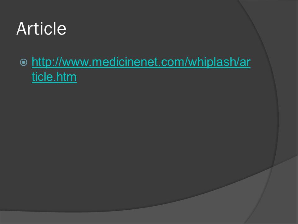 Article  http://www.medicinenet.com/whiplash/ar ticle.htm http://www.medicinenet.com/whiplash/ar ticle.htm