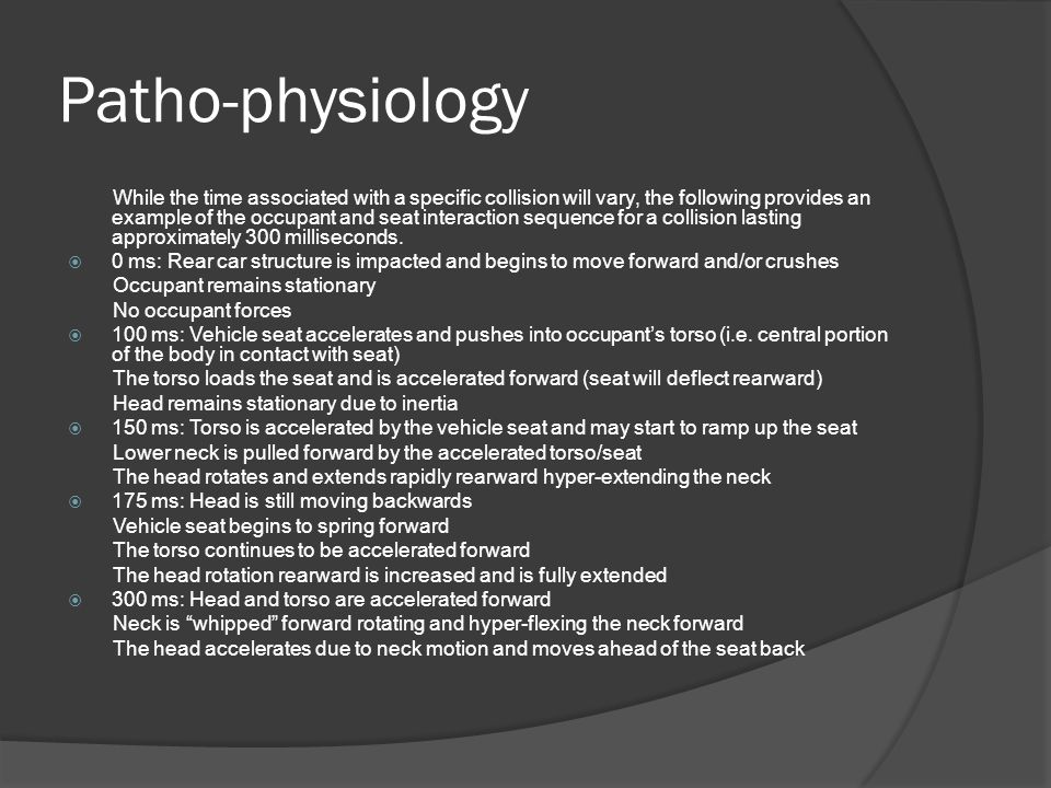 Patho-physiology While the time associated with a specific collision will vary, the following provides an example of the occupant and seat interaction sequence for a collision lasting approximately 300 milliseconds.